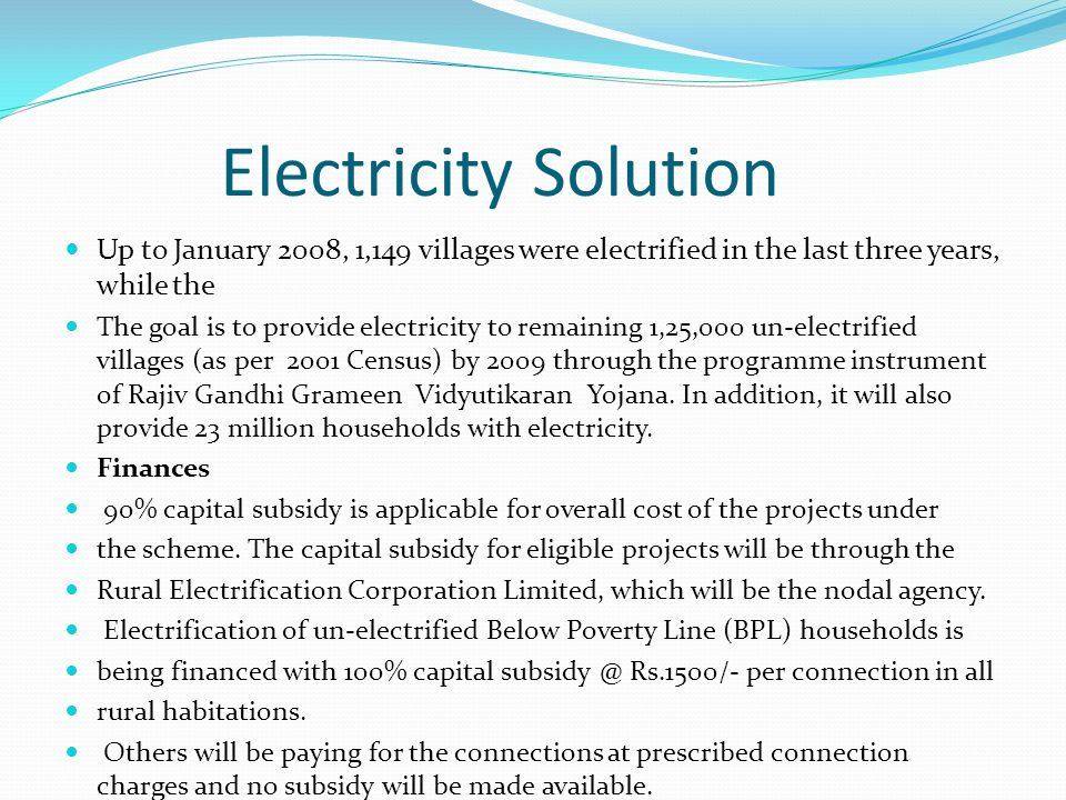 Electricity Solution Up to January 2008, 1,149 villages were electrified in the last three years, while the.