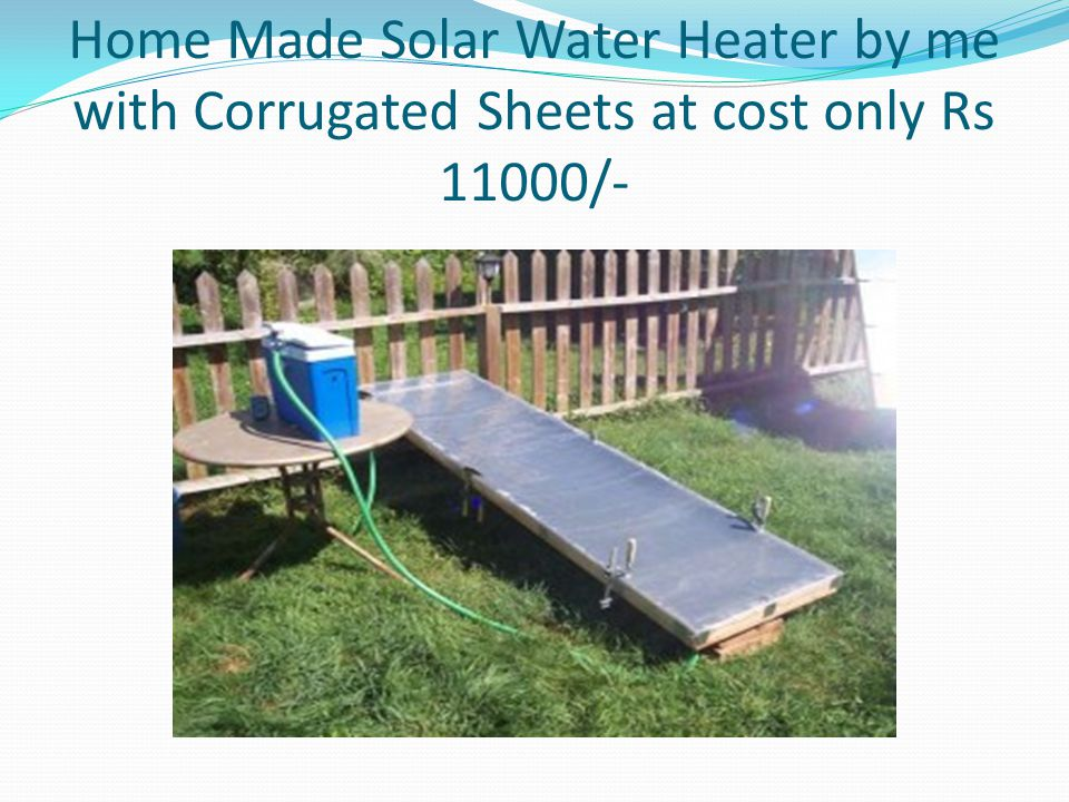 Home Made Solar Water Heater by me with Corrugated Sheets at cost only Rs 11000/-