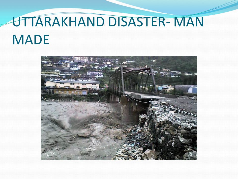 UTTARAKHAND DISASTER- MAN MADE
