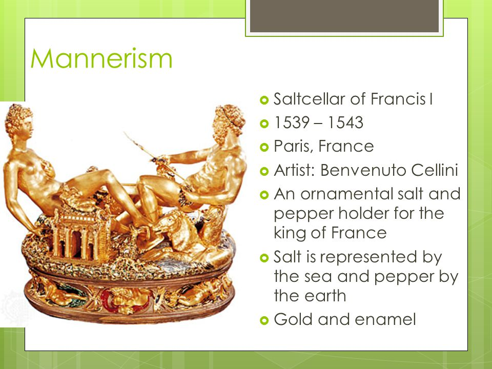 Mannerism Saltcellar of Francis I 1539 – 1543 Paris, France
