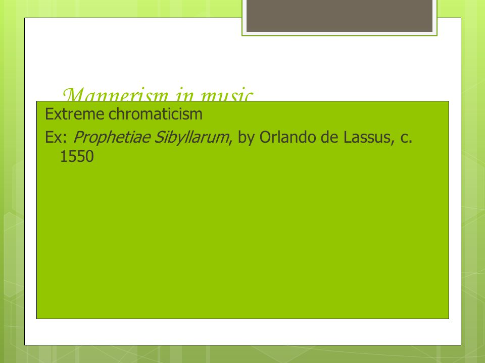 Mannerism in music Extreme chromaticism