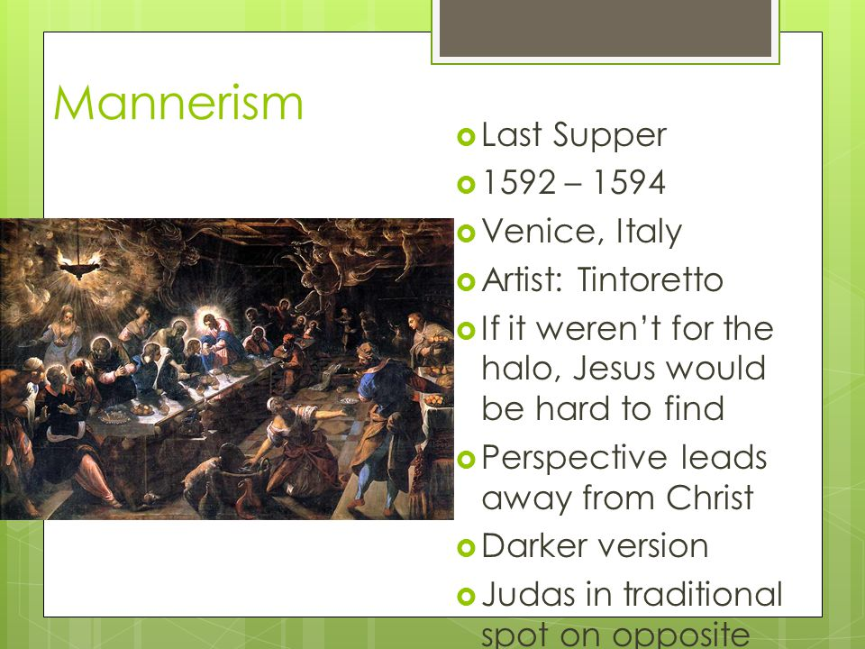 Mannerism Last Supper 1592 – 1594 Venice, Italy Artist: Tintoretto