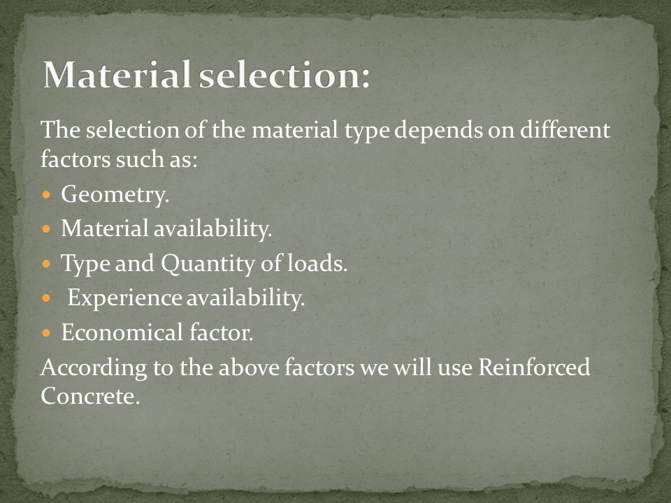 :Material selection The selection of the material type depends on different factors such as: Geometry.