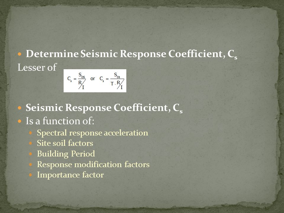 Determine Seismic Response Coefficient, Cs Lesser of