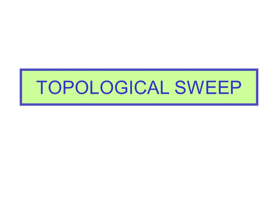 TOPOLOGICAL SWEEP