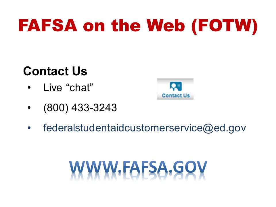 www.fafsa.gov FAFSA on the Web (FOTW) Contact Us Live chat