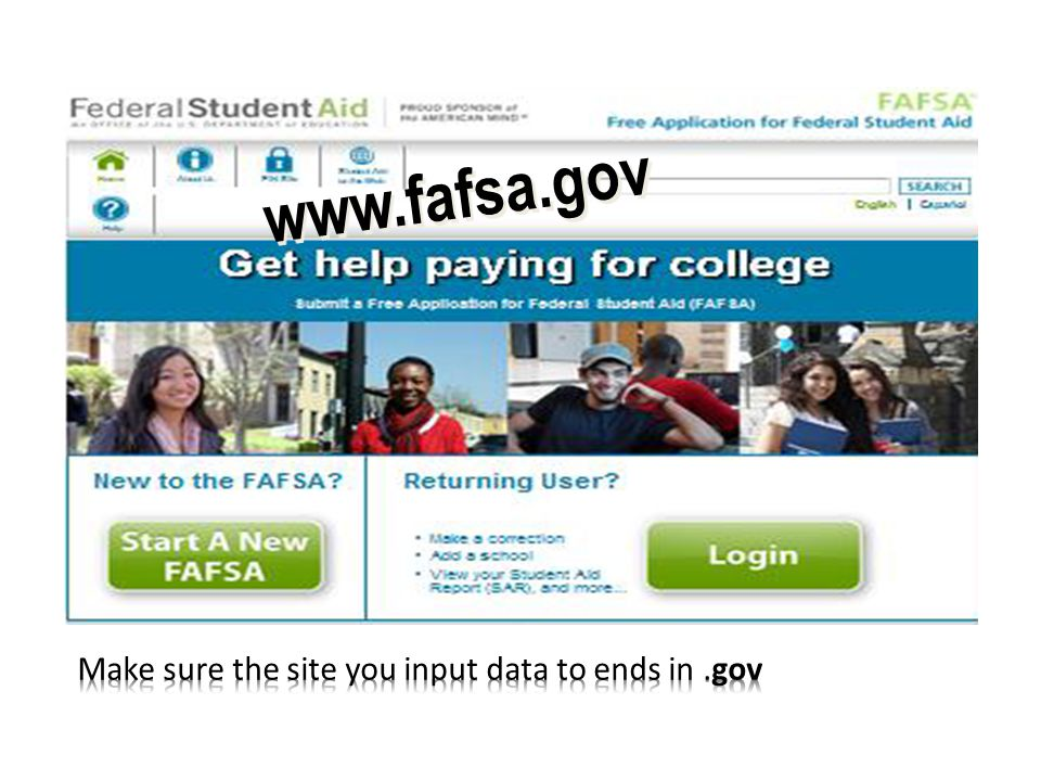 www.fafsa.gov Make sure the site you input data to ends in .gov