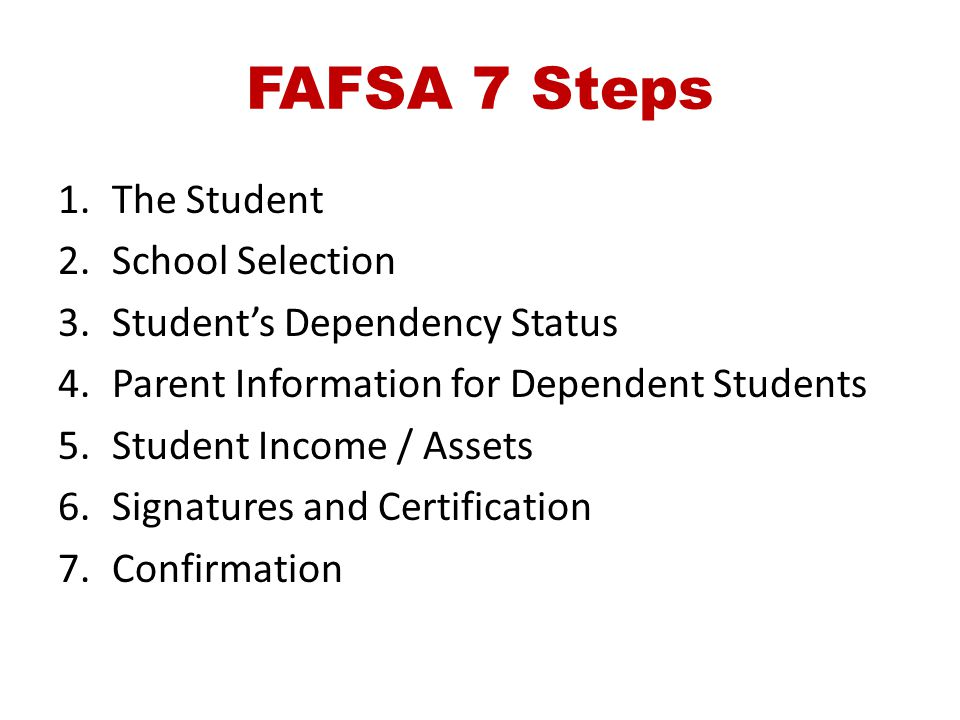 FAFSA 7 Steps The Student School Selection Student's Dependency Status
