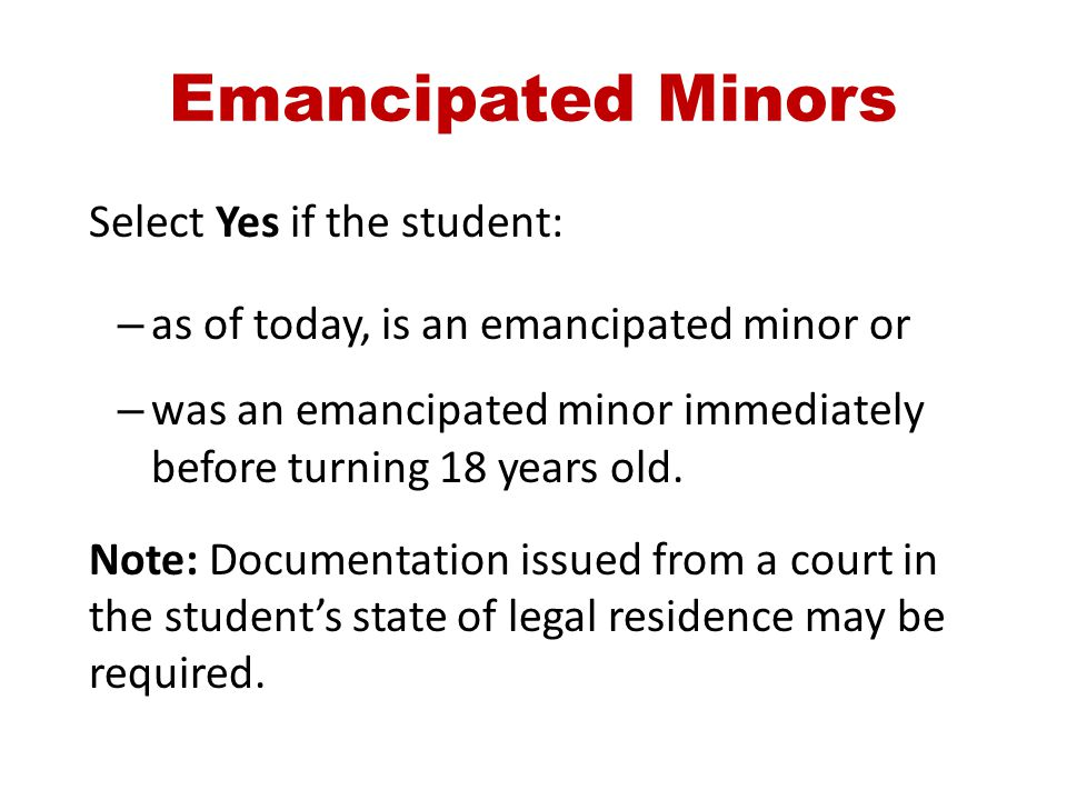 Emancipated Minors Select Yes if the student: