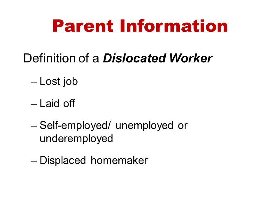 Parent Information Definition of a Dislocated Worker Lost job Laid off