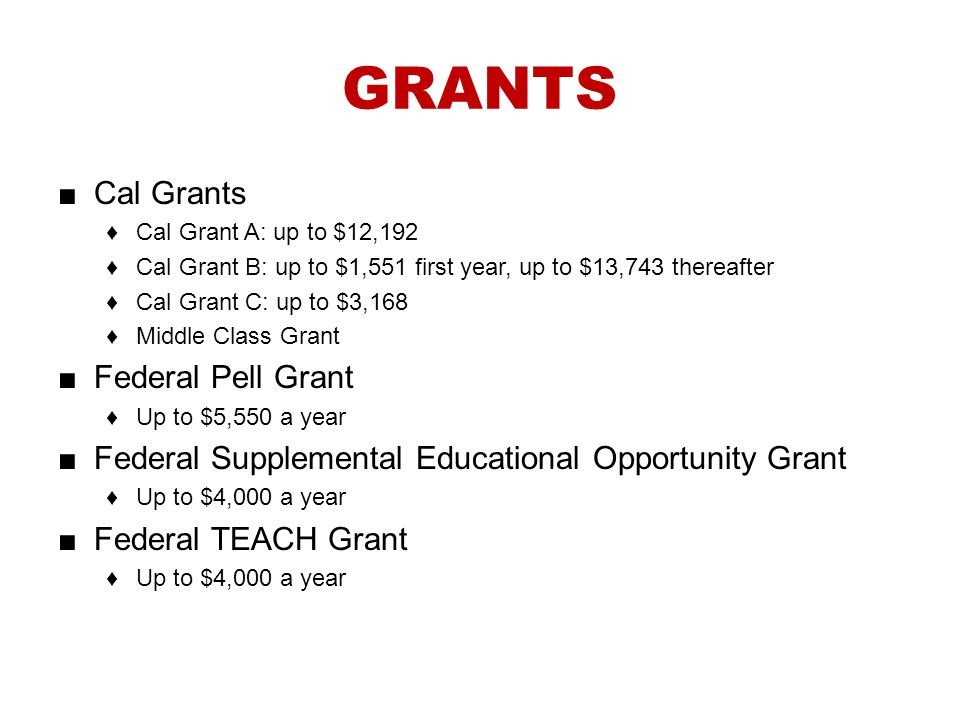 GRANTS Cal Grants Federal Pell Grant