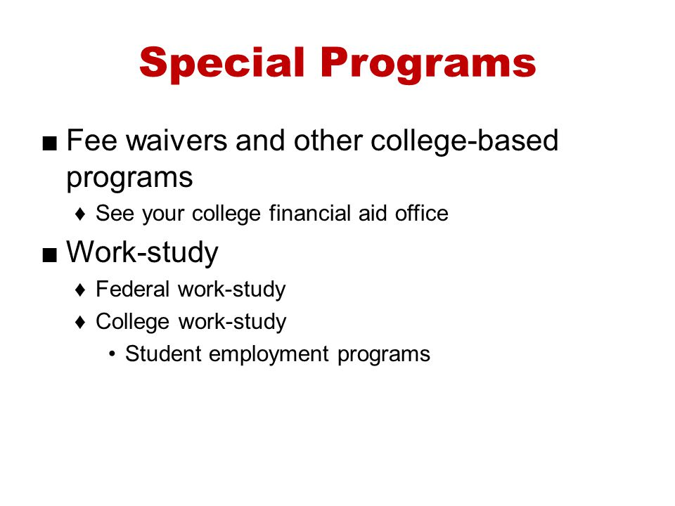 Special Programs Fee waivers and other college-based programs