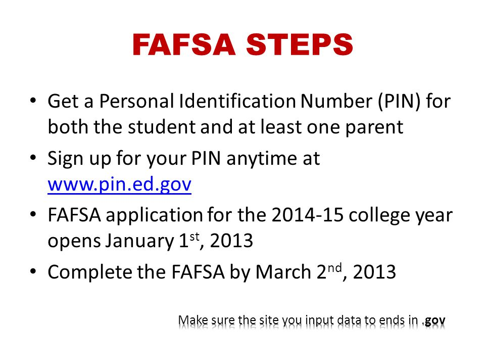 FAFSA STEPS Get a Personal Identification Number (PIN) for both the student and at least one parent.