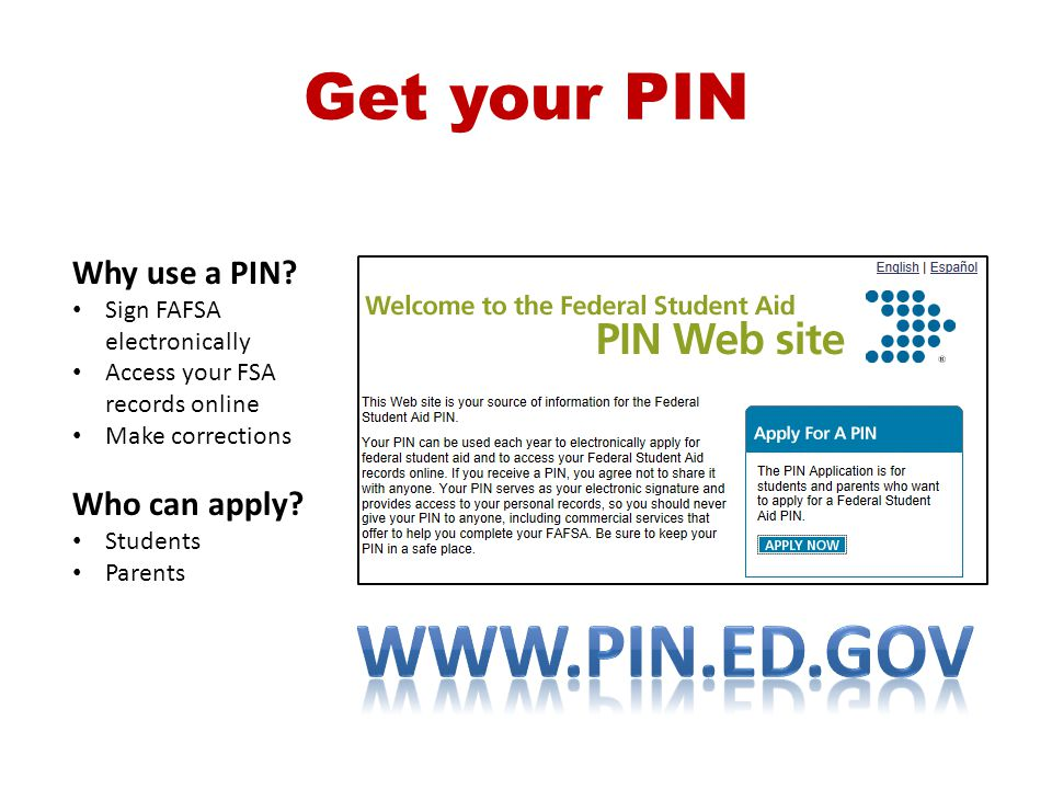 www.pin.ed.gov Get your PIN Why use a PIN Who can apply