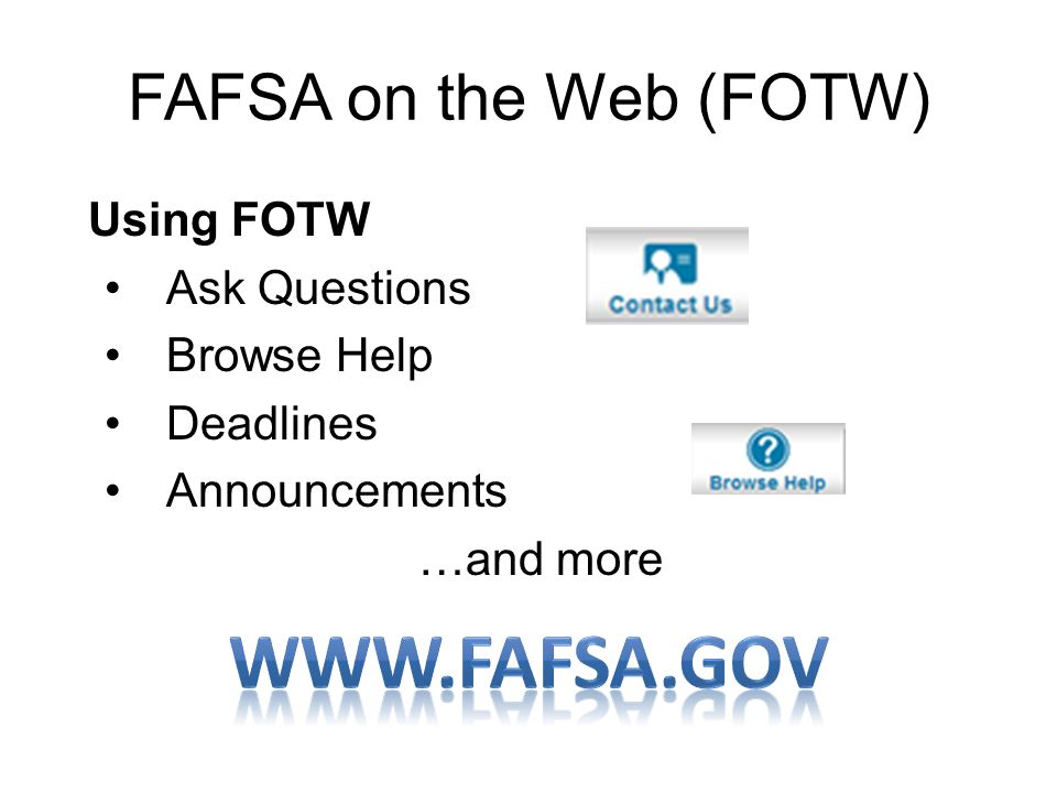 www.fafsa.gov FAFSA on the Web (FOTW) Using FOTW Ask Questions