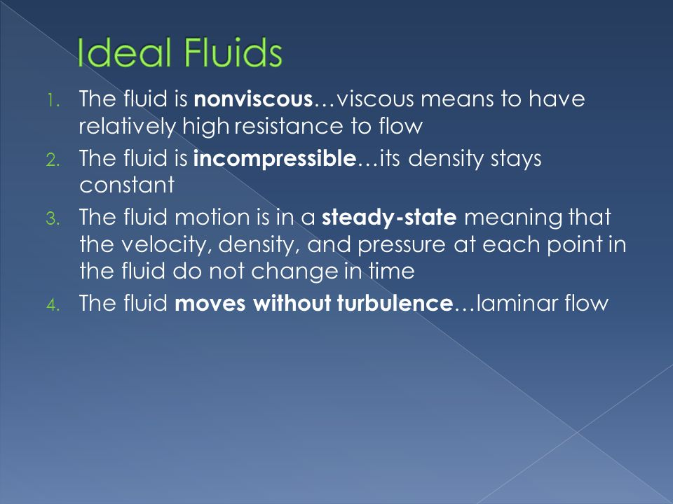 Ideal Fluids The fluid is nonviscous…viscous means to have relatively high resistance to flow.