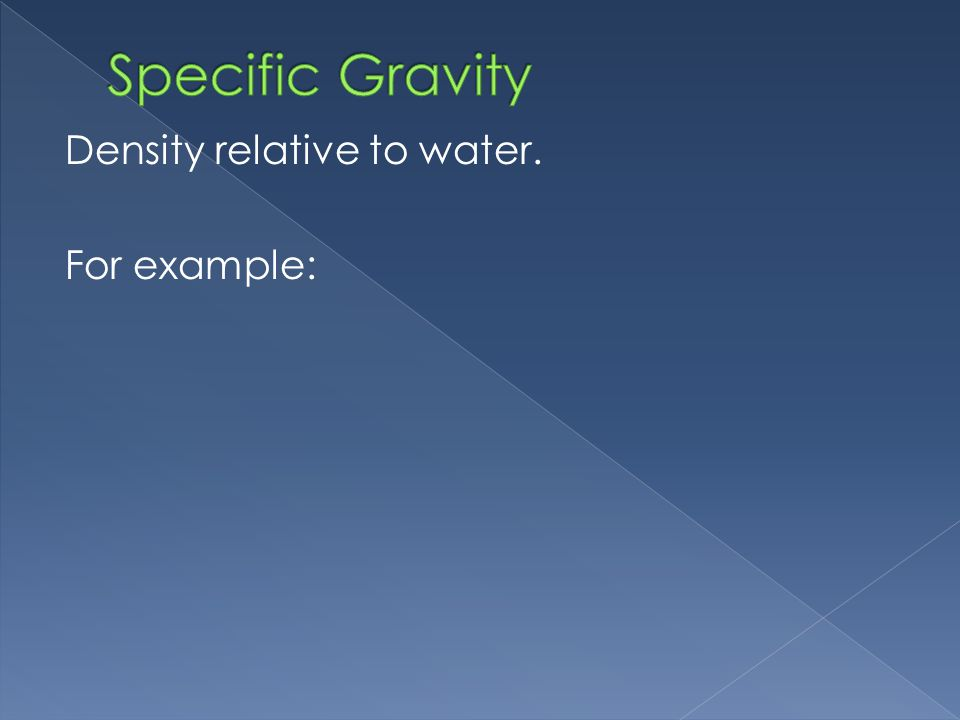 Specific Gravity Density relative to water. For example: