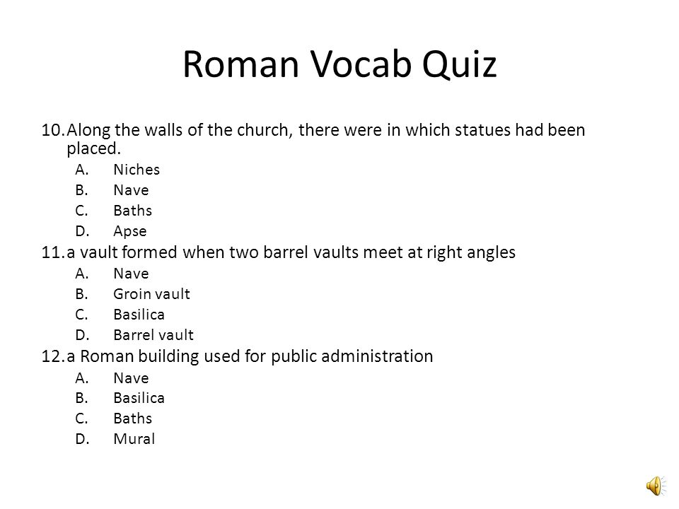 Roman Vocab Quiz 10. Along the walls of the church, there were in which statues had been placed. Niches.