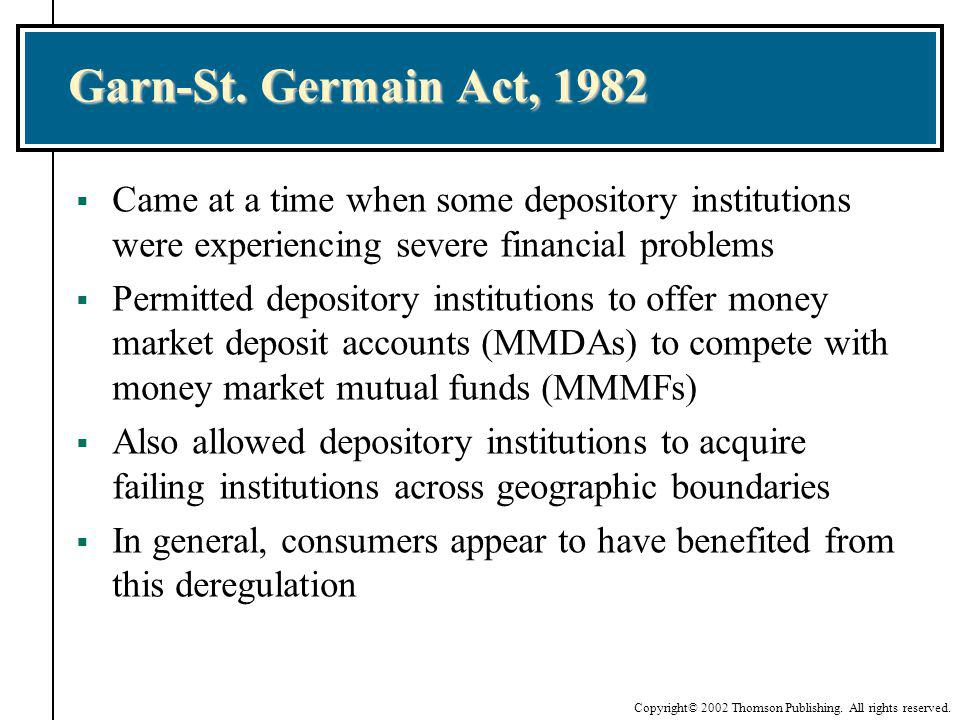 Garn-St. Germain Act, 1982 Came at a time when some depository institutions were experiencing severe financial problems.