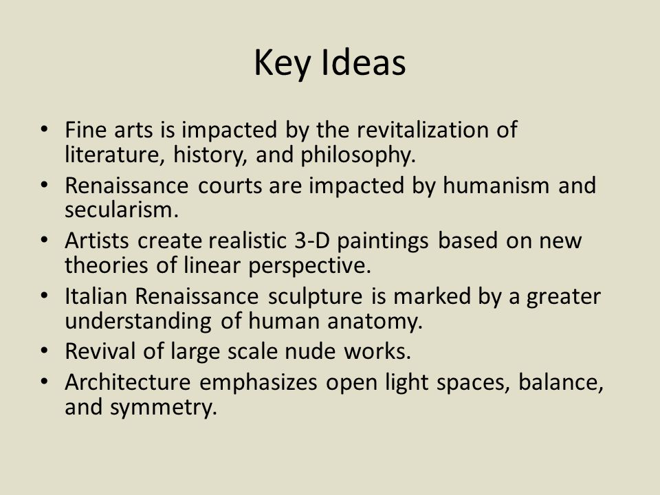 Key Ideas Fine arts is impacted by the revitalization of literature, history, and philosophy.