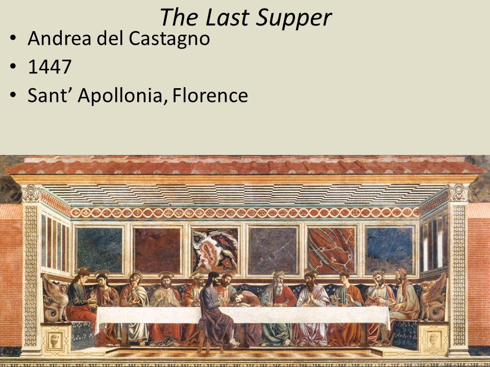 The Last Supper Andrea del Castagno 1447 Sant' Apollonia, Florence