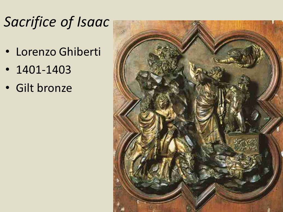 Sacrifice of Isaac Lorenzo Ghiberti 1401-1403 Gilt bronze