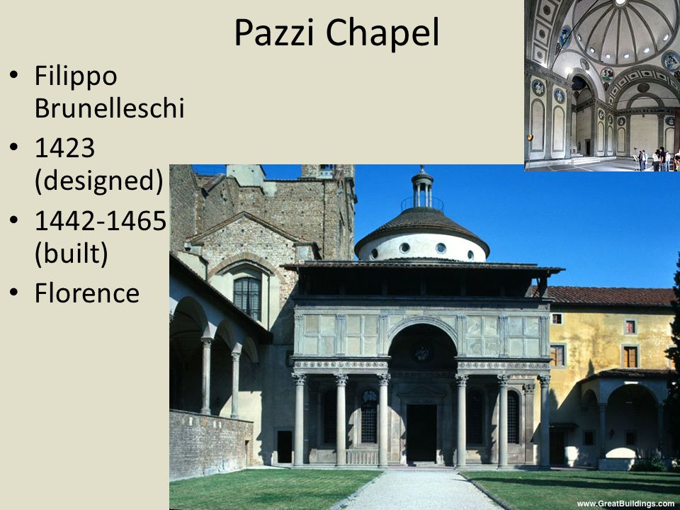 Pazzi Chapel Filippo Brunelleschi 1423 (designed) 1442-1465 (built)