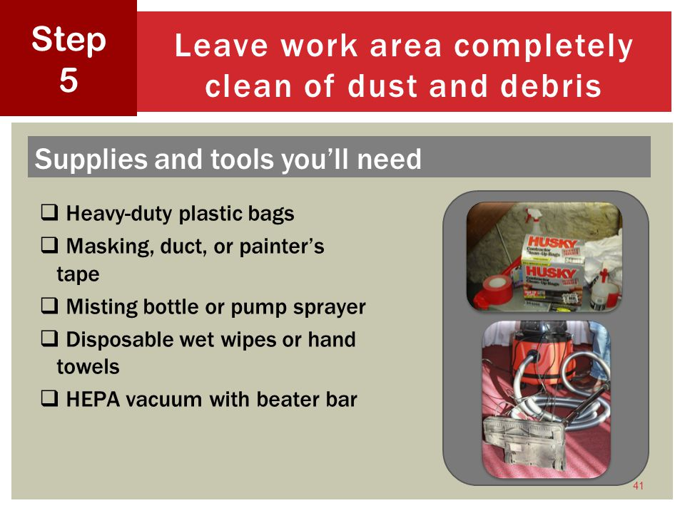 Leave work area completely clean of dust and debris