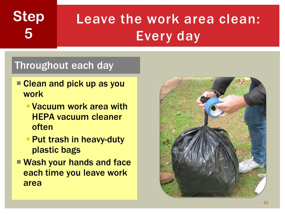 Leave the work area clean: Every day