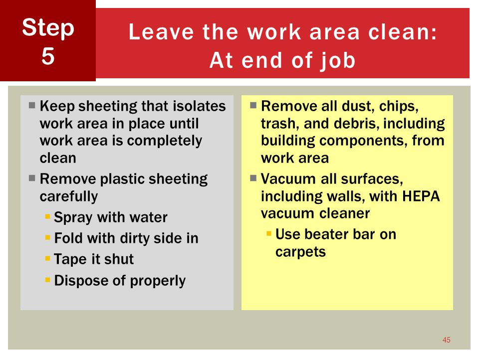 Leave the work area clean: At end of job