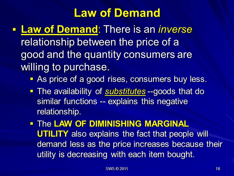 Law of Demand Law of Demand: There is an inverse relationship between the price of a good and the quantity consumers are willing to purchase.