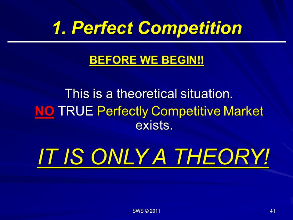 IT IS ONLY A THEORY! 1. Perfect Competition