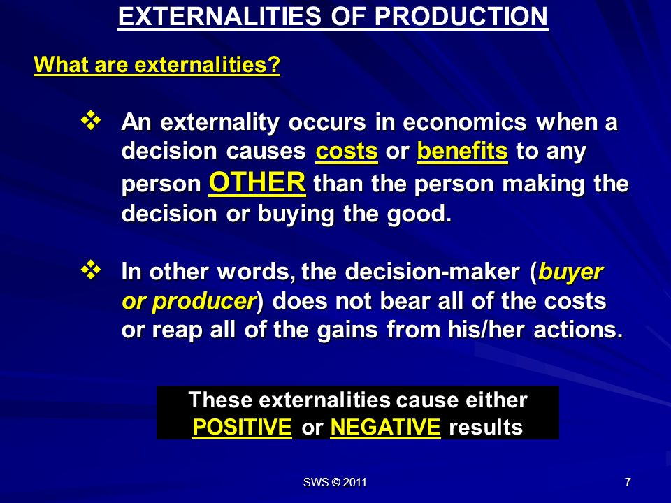 These externalities cause either POSITIVE or NEGATIVE results