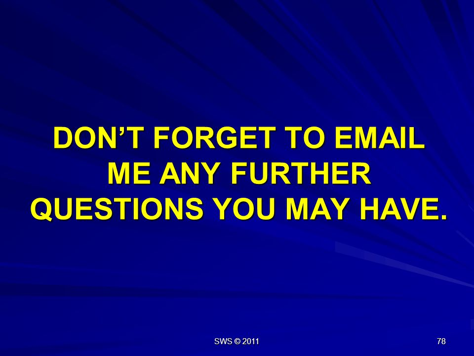 DON'T FORGET TO EMAIL ME ANY FURTHER QUESTIONS YOU MAY HAVE.