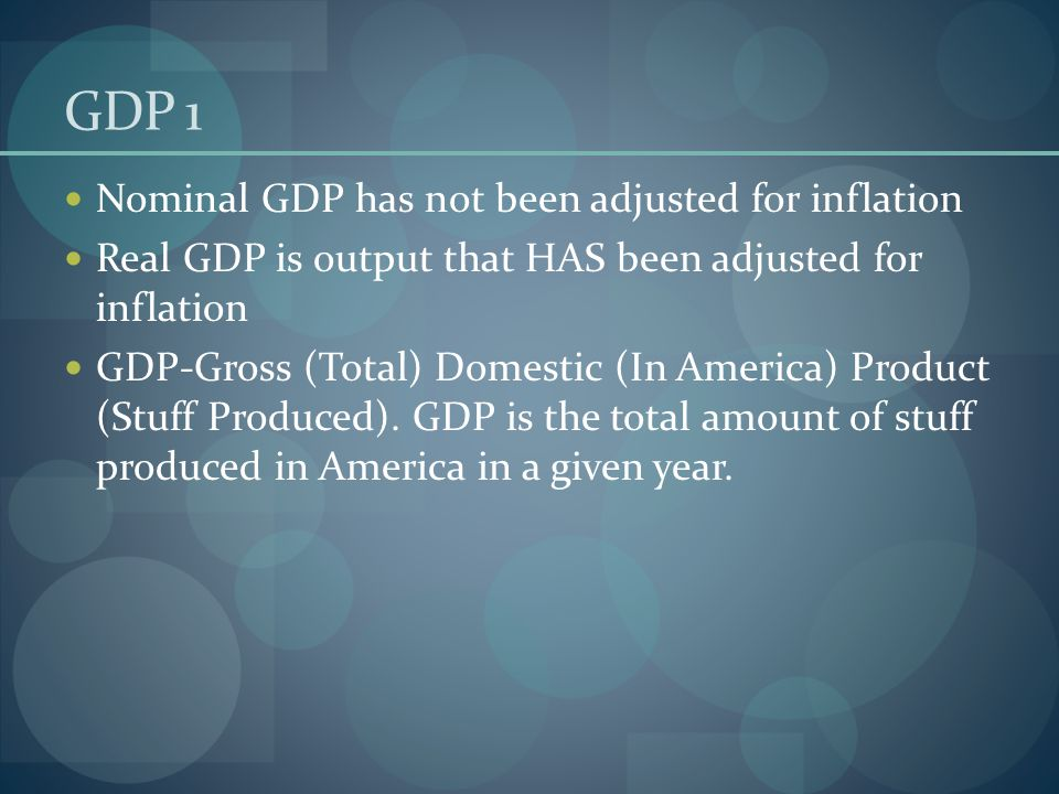 GDP 1 Nominal GDP has not been adjusted for inflation