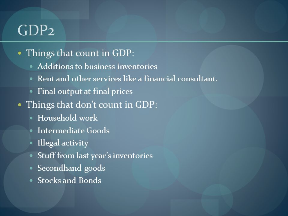 GDP2 Things that count in GDP: Things that don't count in GDP: