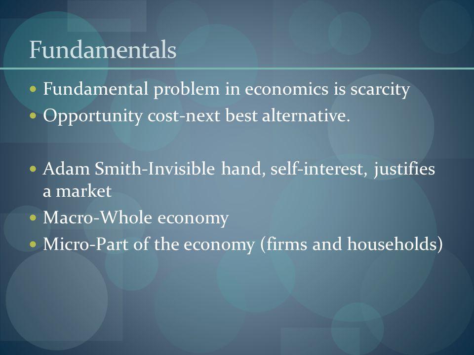 Fundamentals Fundamental problem in economics is scarcity