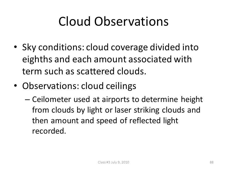 Cloud Observations Sky conditions: cloud coverage divided into eighths and each amount associated with term such as scattered clouds.