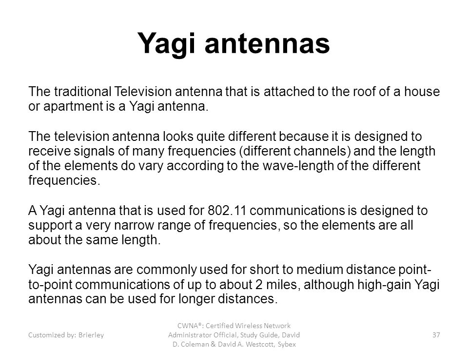 Yagi antennas The traditional Television antenna that is attached to the roof of a house or apartment is a Yagi antenna.