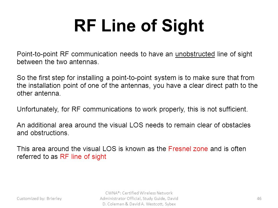 RF Line of Sight Point-to-point RF communication needs to have an unobstructed line of sight between the two antennas.