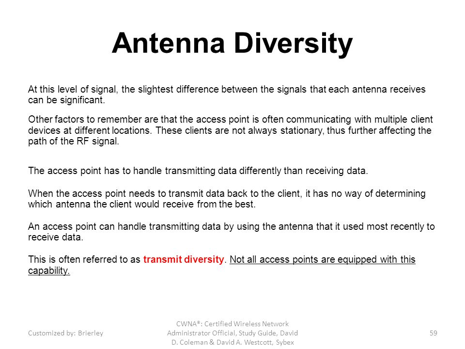 Antenna Diversity At this level of signal, the slightest difference between the signals that each antenna receives can be significant.