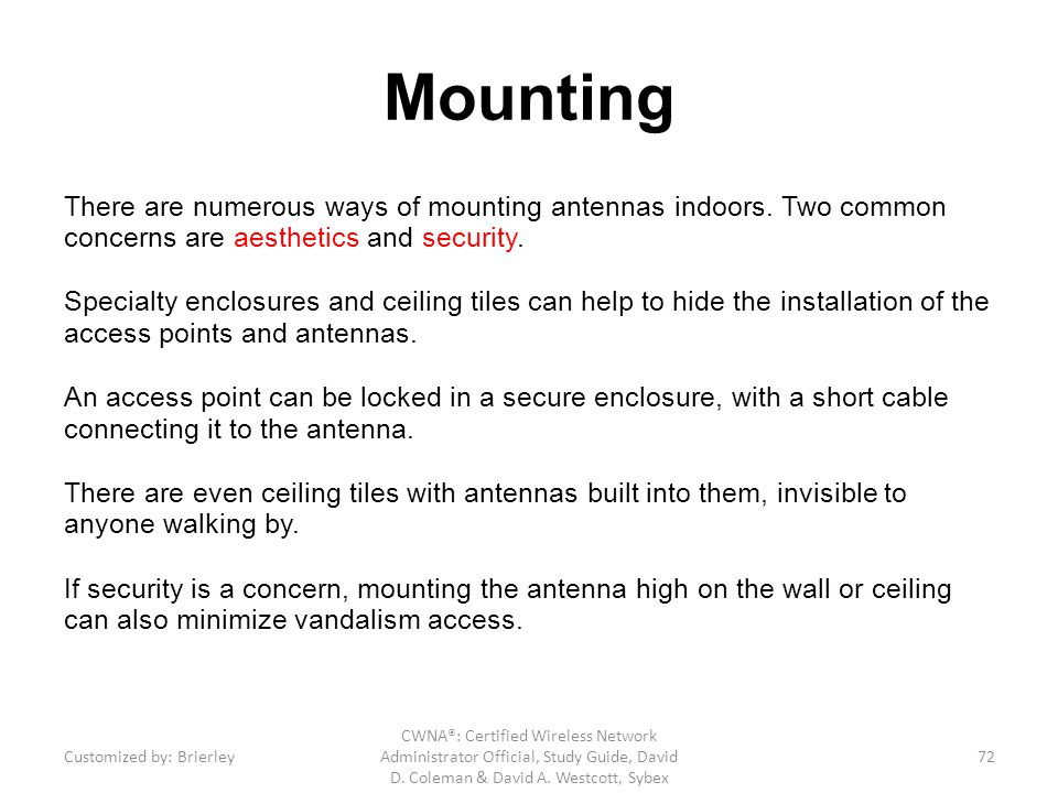 Mounting There are numerous ways of mounting antennas indoors. Two common concerns are aesthetics and security.