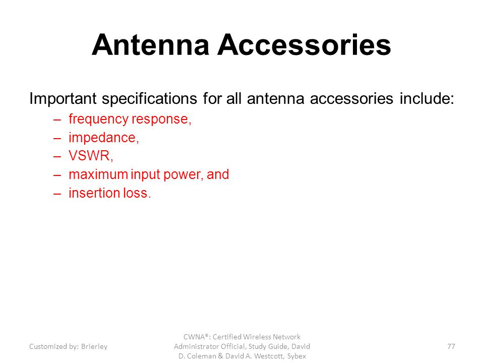 Antenna Accessories Important specifications for all antenna accessories include: frequency response,