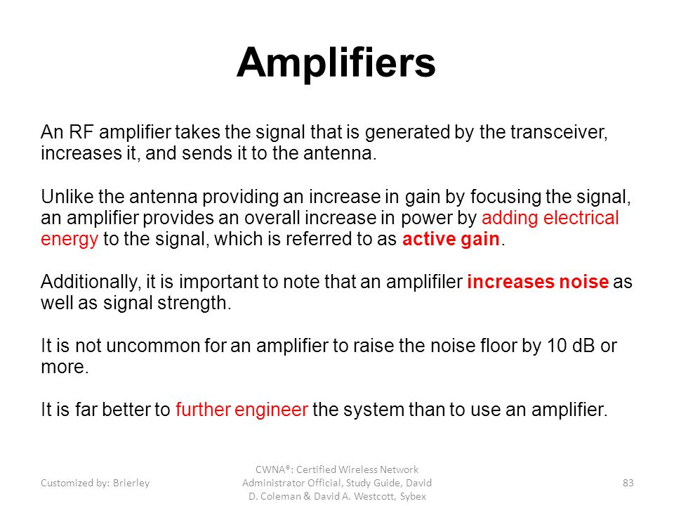 Amplifiers An RF amplifier takes the signal that is generated by the transceiver, increases it, and sends it to the antenna.