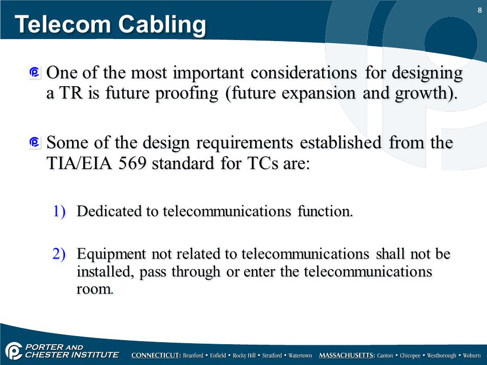Telecom Cabling One of the most important considerations for designing a TR is future proofing (future expansion and growth).