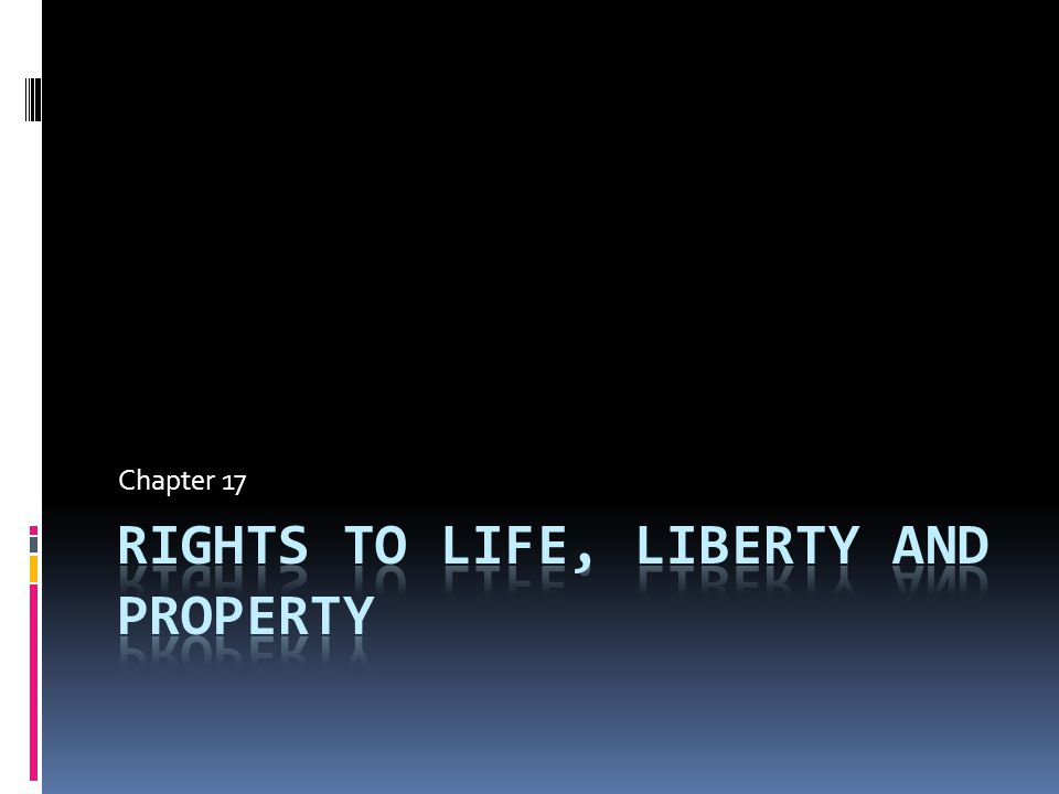 Rights to life, liberty and property