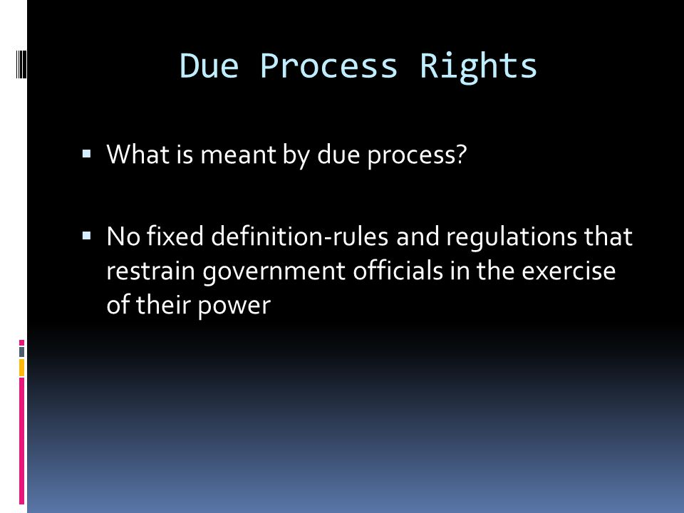 Due Process Rights What is meant by due process