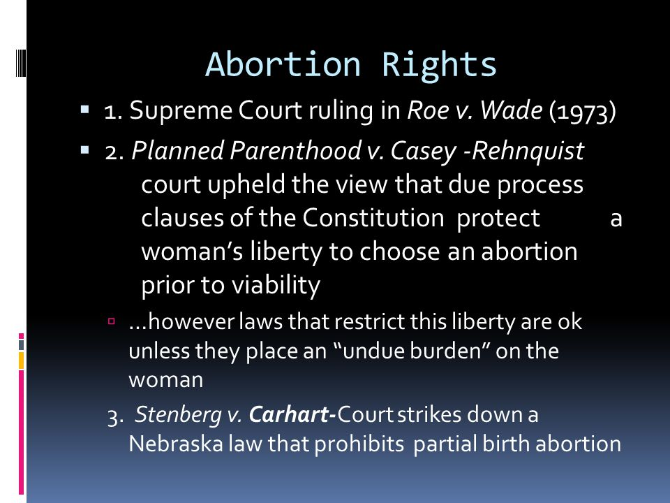 Abortion Rights 1. Supreme Court ruling in Roe v. Wade (1973)