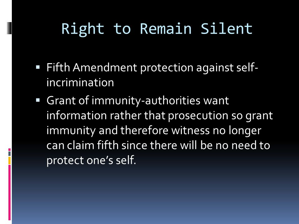 Right to Remain Silent Fifth Amendment protection against self- incrimination.