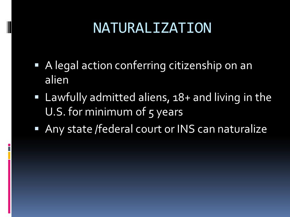 NATURALIZATION A legal action conferring citizenship on an alien